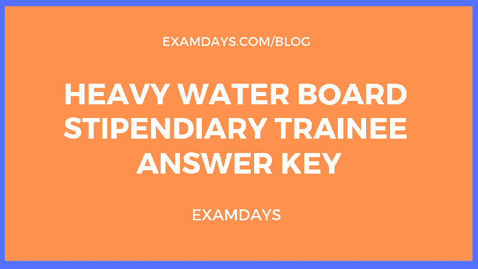 Heavy Water Board Stipendiary Trainee Answer Key