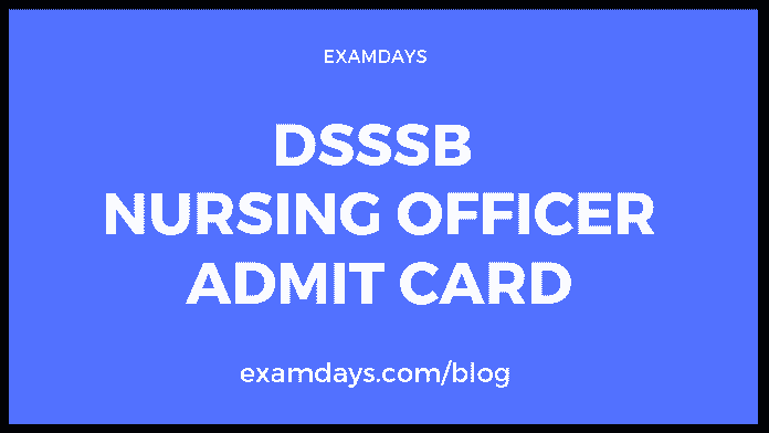 DSSSB Nursing Officer Admit Card 2019 Grade IV Steno Exam Date dsssb