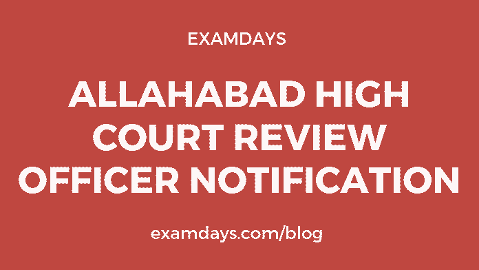 Allahabad High Court Review Officer Notification